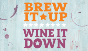 Brew it Up, Wine it Down